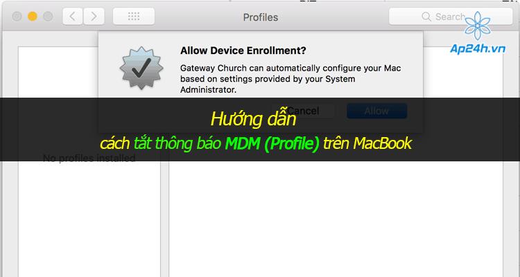 Hướng dẫn cách tắt thông báo MDM (Profile) trên MacBook