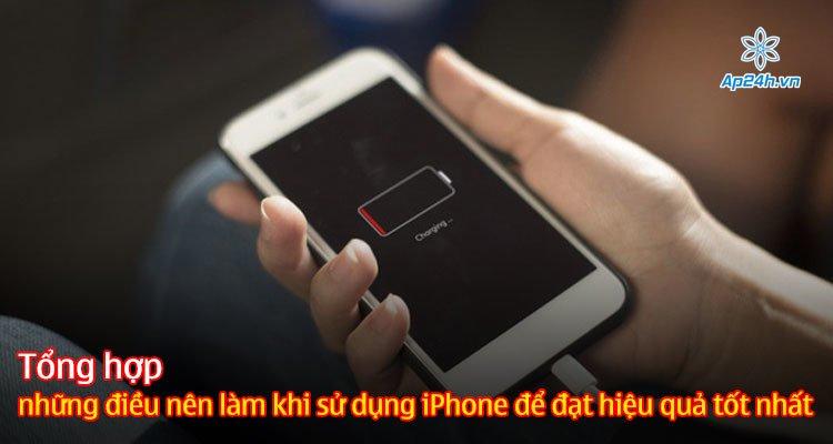 Tổng hợp những điều nên làm khi sử dụng iPhone để đạt hiệu quả tốt nhất
