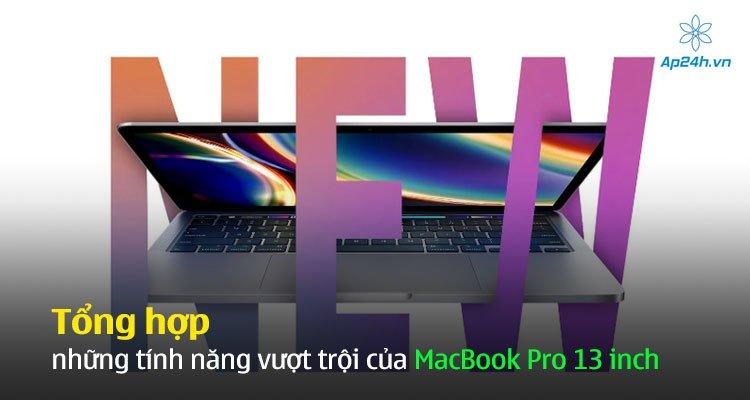 Tổng hợp những tính năng vượt trội của MacBook Pro 13 inch