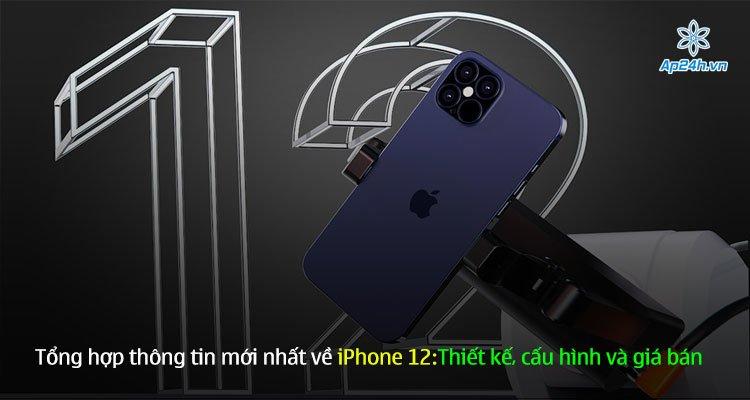 Tổng hợp thông tin mới nhất về iPhone 12:Thiết kế, cấu hình và giá bán