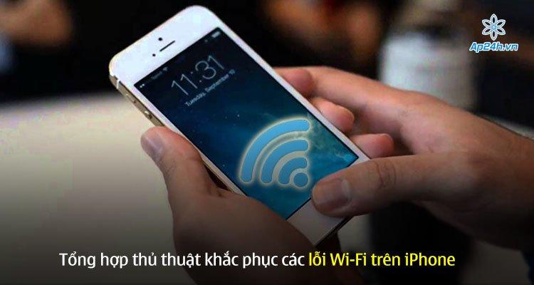 Tổng hợp thủ thuật khắc phục các lỗi Wi-Fi trên iPhone