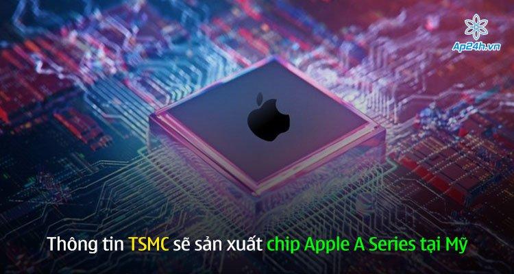 Thông tin TSMC sẽ sản xuất chip Apple A Series tại Mỹ