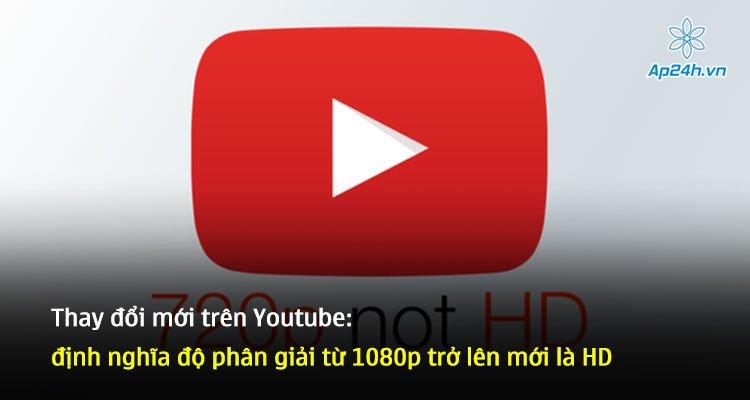 Thay đổi mới trên Youtube: định nghĩa độ phân giải từ 1080p trở lên mới là HD
