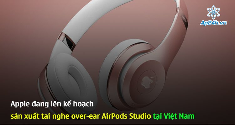 Apple đang lên kế hoạch sản xuất tai nghe over-ear AirPods Studio tại Việt Nam
