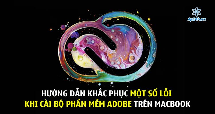 Hướng dẫn khắc phục một số lỗi khi cài bộ phần mềm của Adobe trên MacBook