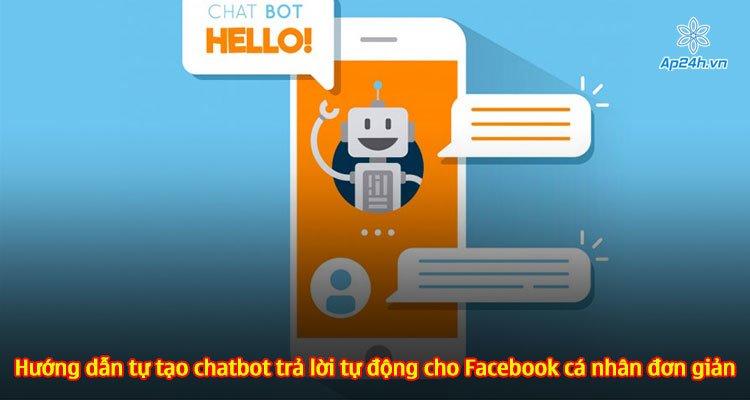 Hướng dẫn tự tạo chatbot trả lời tự động cho Facebook cá nhân đơn giản