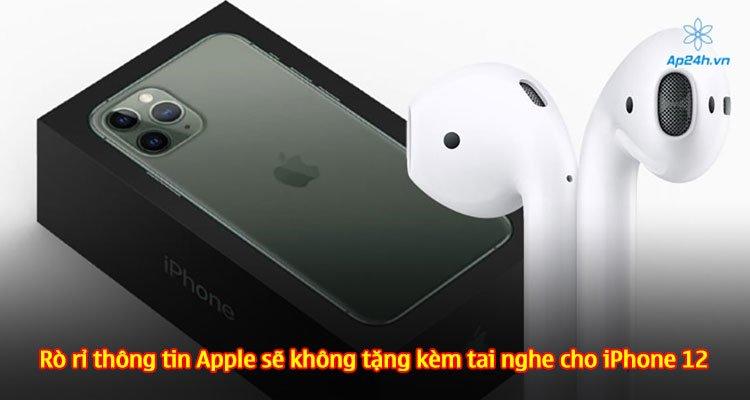 Rò rỉ thông tin Apple sẽ không tặng kèm tai nghe cho iPhone 12