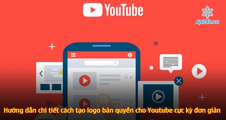 Hướng dẫn chi tiết cách tạo logo bản quyền cho Youtube cực kỳ đơn giản