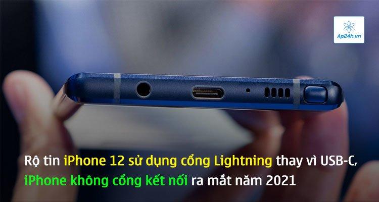 Rộ tin iPhone 12 sử dụng cổng Lightning thay vì USB-C, iPhone không cổng kết nối ra mắt năm 2021