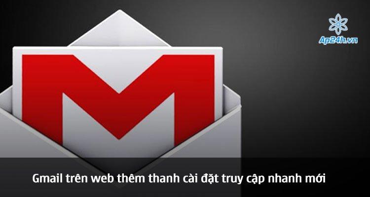 Gmail trên web thêm thanh cài đặt truy cập nhanh mới