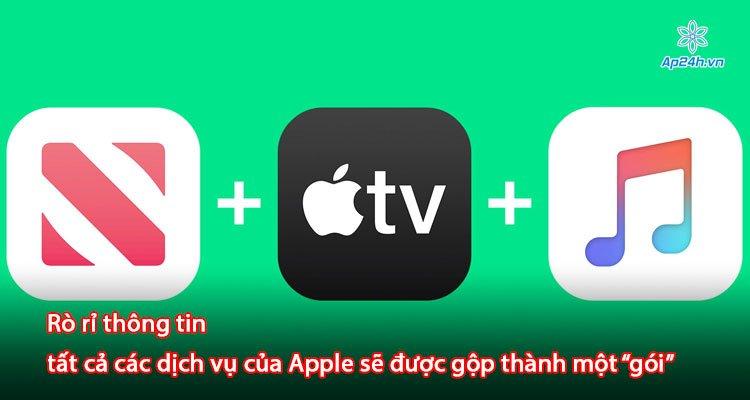 """Rò rỉ thông tin tất cả các dịch vụ của Apple sẽ được gộp thành một """"gói"""""""