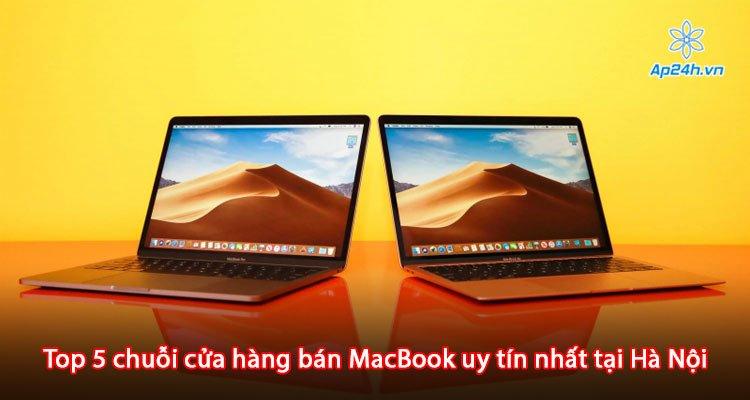 Top 5 chuỗi cửa hàng bán MacBook uy tín nhất tại Hà Nội