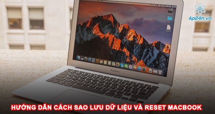 Hướng dẫn sao lưu dữ liệu và reset MacBook chi tiết nhất