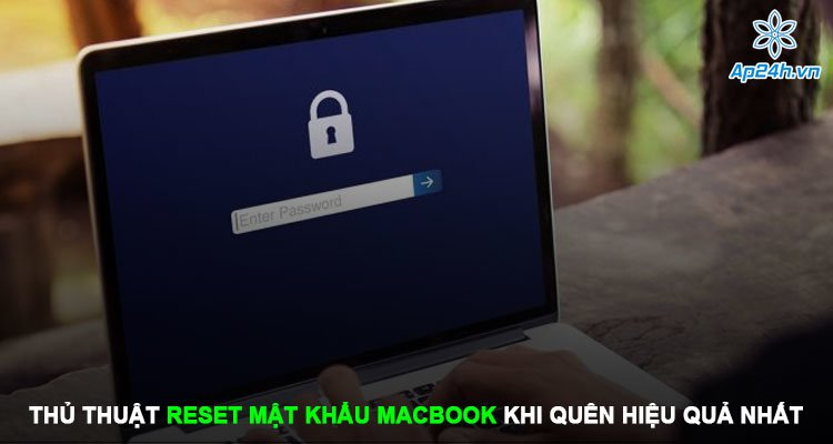 Thủ thuật reset mật khẩu MacBook khi quên hiệu quả nhất