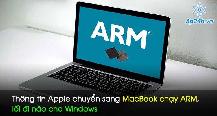 Thông tin Apple chuyển sang MacBook chạy ARM, lối đi nào cho Windows