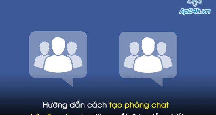 Hướng dẫn cách tạo phòng chat trên Facebook mới ra mắt đơn giản nhất