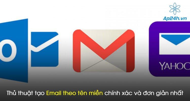 Thủ thuật tạo Email theo tên miền chính xác và đơn giản nhất