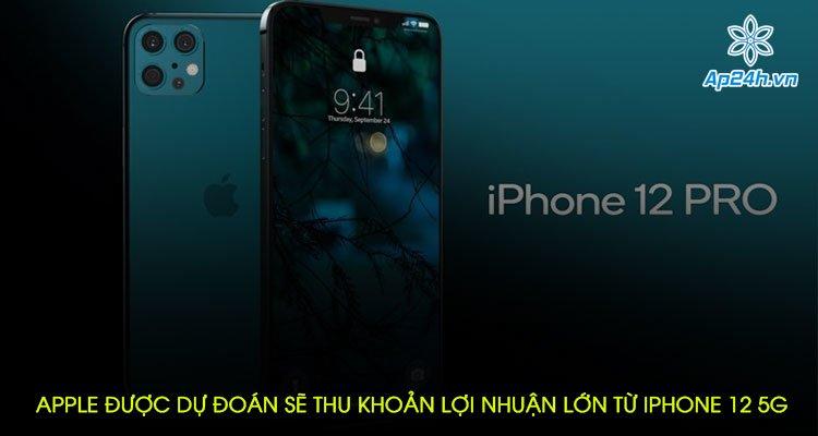 Apple được dự đoán sẽ thu khoản lợi nhuận lớn từ iPhone 12 5G