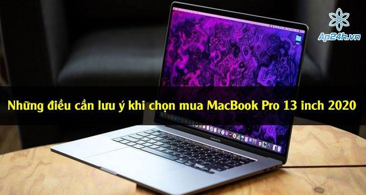 Những điều cần lưu ý khi chọn mua MacBook Pro 13 inch 2020