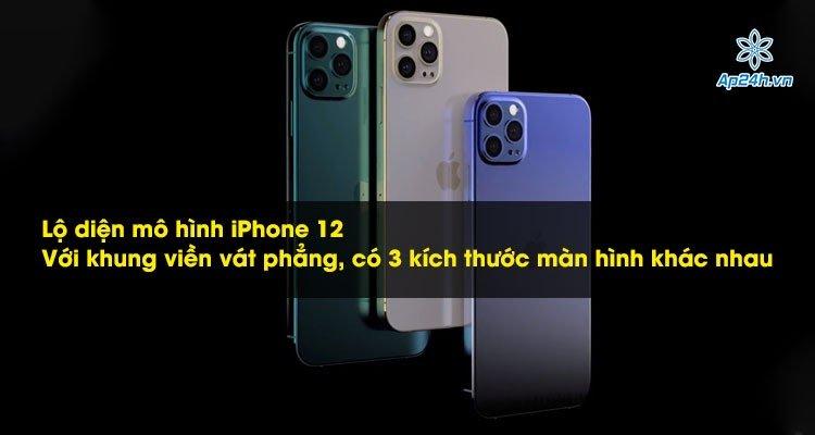 Lộ diện mô hình iPhone 12: Với khung viền vát phẳng, có 3 kích thước màn hình khác nhau