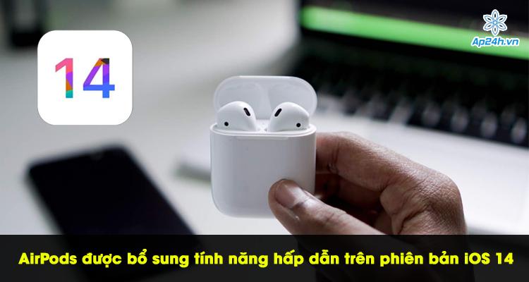 AirPods được bổ sung tính năng hấp dẫn trên phiên bản iOS 14