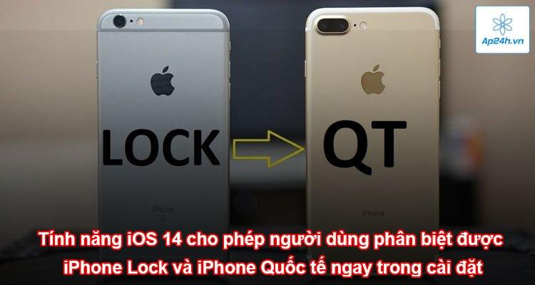 Tính năng iOS 14 cho phép người dùng phân biệt được iPhone Lock và iPhone Quốc tế ngay trong cài đặt
