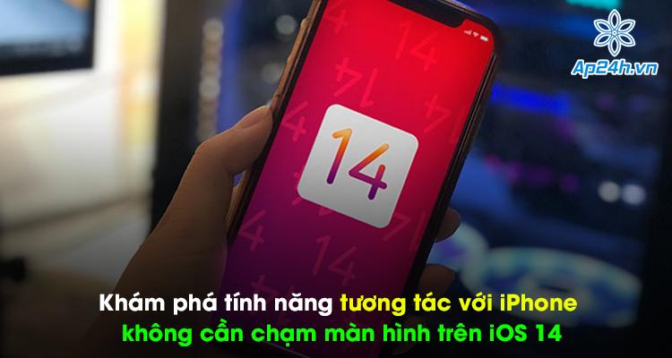 Khám phá tính năng tương tác với iPhone không cần chạm màn hình trên iOS 14