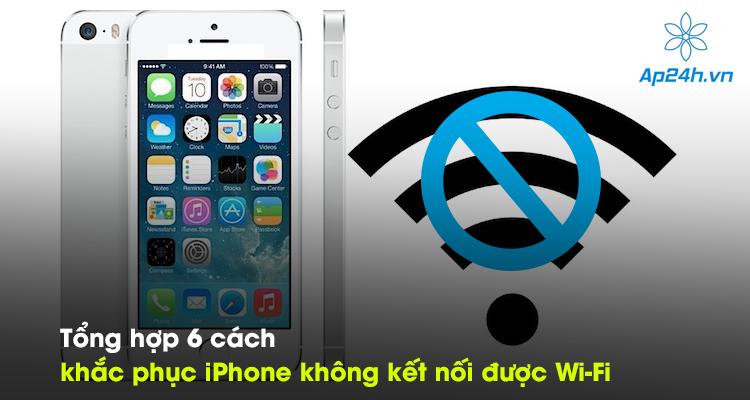 Tổng hợp 5 cách khắc phục iPhone không kết nối được Wi-Fi chính xác nhất