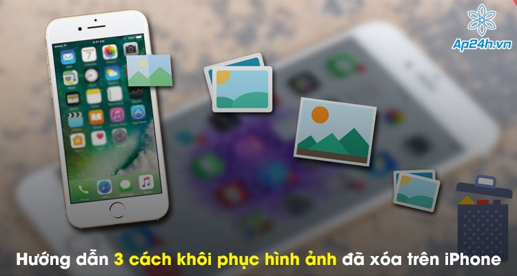 Hướng dẫn 3 cách khôi phục hình ảnh đã xóa trên iPhone