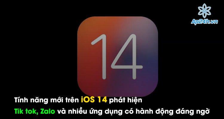 Tính năng mới trên iOS 14 phát hiện Tik tok, Zalo và nhiều ứng dụng khác có hành động đáng ngờ
