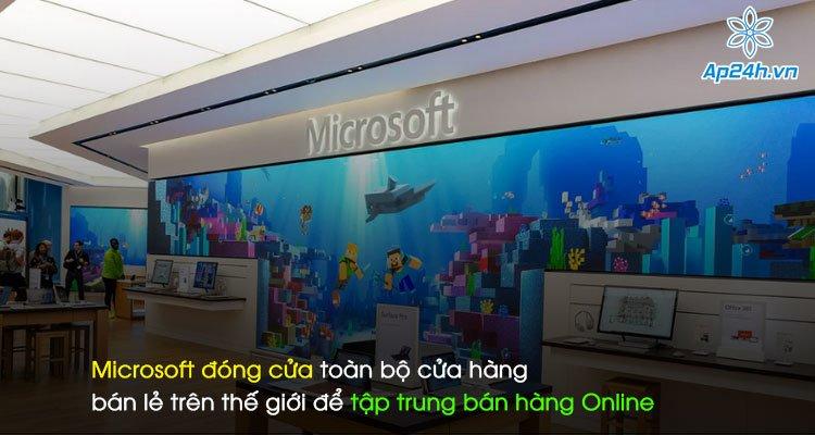 Microsoft đóng cửa toàn bộ cửa hàng bán lẻ trên thế giới để tập trung bán hàng Online