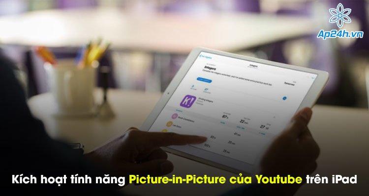 Thủ thuật kích hoạt tính năng Picture-in-Picture của Youtube trên iPad đơn giản