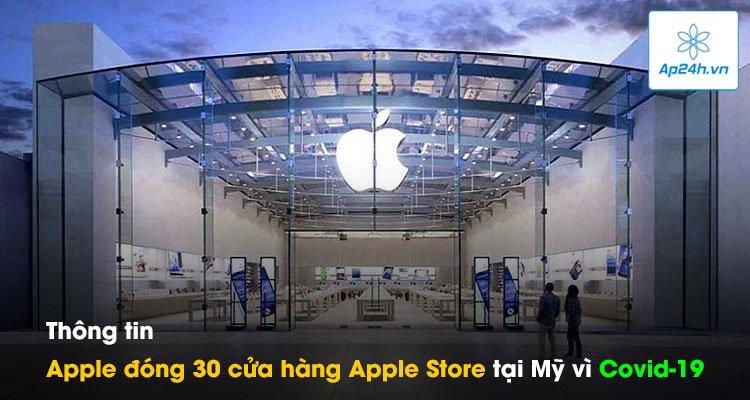 Thông tin Apple đóng 30 cửa hàng Apple Store tại Mỹ vì Covid-19