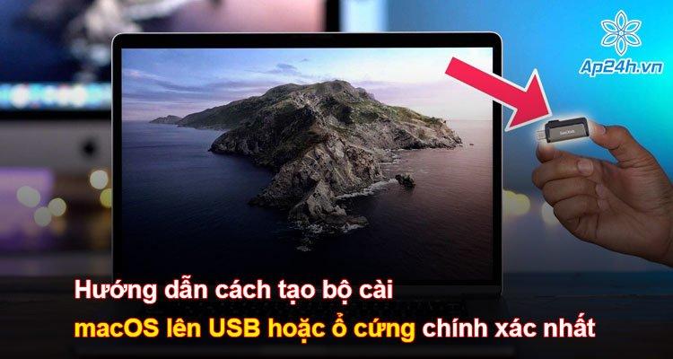 Hướng dẫn cách tạo bộ cài macOS lên USB hoặc ổ cứng chính xác nhất