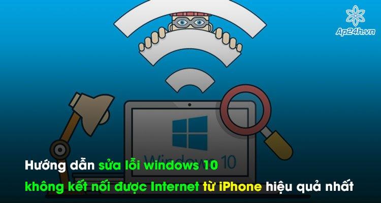 Hướng dẫn sửa lỗi windows 10 không kết nối được Internet từ iPhone hiệu quả nhất