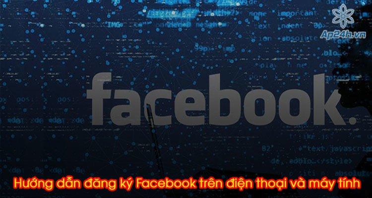 Hướng dẫn đăng ký Facebook trên điện thoại và máy tính