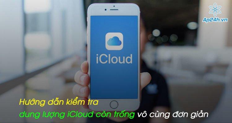 Hướng dẫn kiểm tra dung lượng iCloud còn trống vô cùng đơn giản