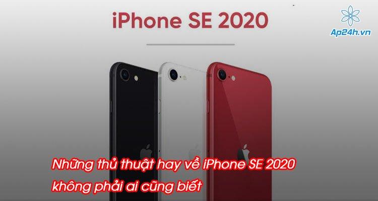 Những thủ thuật hay về iPhone SE 2020 không phải ai cũng biết