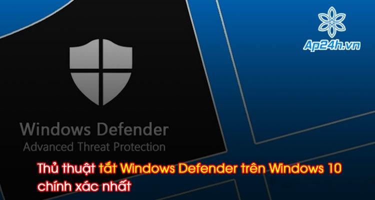 Thủ thuật tắt Windows Defender trên Windows 10 chính xác nhất