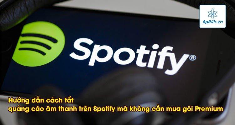 Hướng dẫn tắt quảng cáo âm thanh trên Spotify mà không cần mua gói Premium