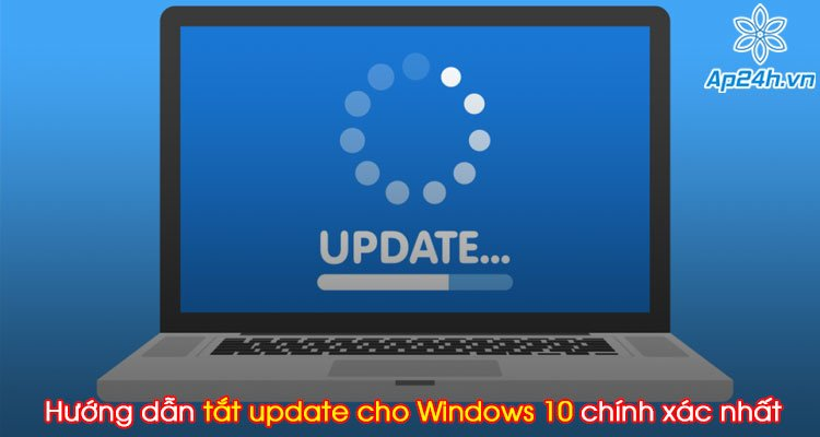 Hướng dẫn tắt update cho Windows 10 chính xác nhất