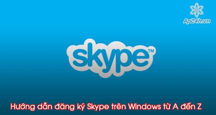 Hướng dẫn đăng ký Skype trên Windows từ A đến Z