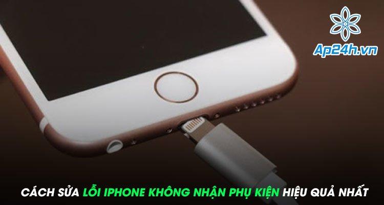 Cách sửa lỗi iPhone không nhận phụ kiện đơn giản và hiệu quả