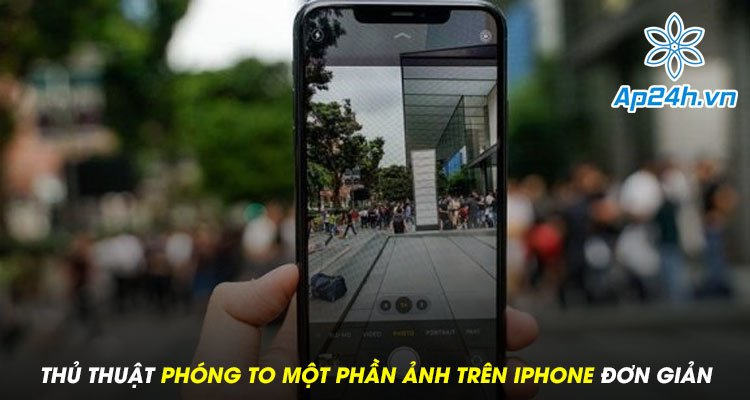Thủ thuật phóng to một phần ảnh trên iPhone đơn giản