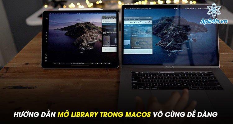 Hướng dẫn mở Library trong MacOS vô cùng dễ dàng