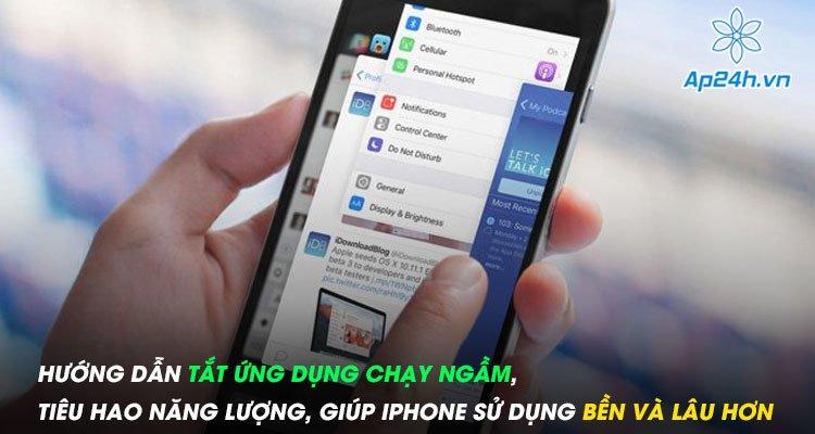 Hướng dẫn tắt ứng dụng chạy ngầm, tiêu hao năng lượng, giúp iPhone sử dụng bền và lâu hơn