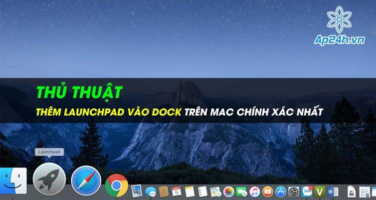 Thủ thuật thêm Launchpad vào Dock trên Mac chính xác nhất