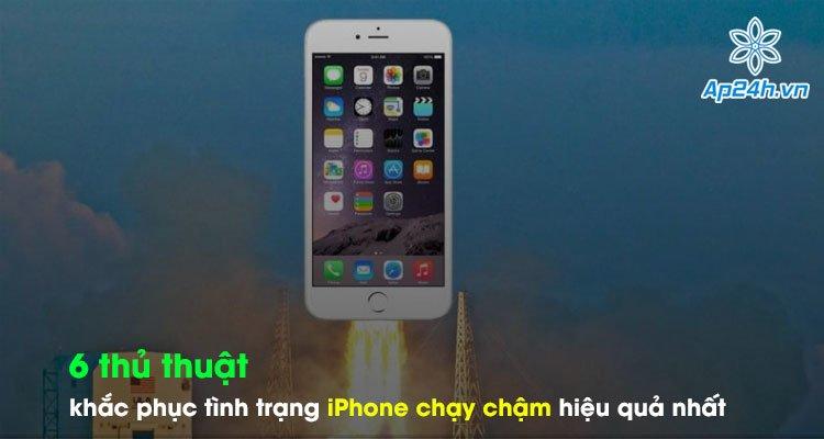 6 thủ thuật khắc phục tình trạng iPhone chạy chậm hiệu quả nhất