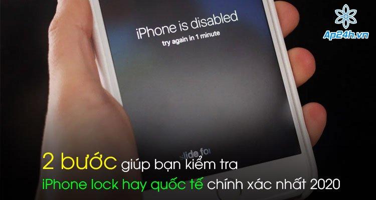2 bước giúp bạn kiểm tra iPhone lock hay quốc tế chính xác nhất 2020