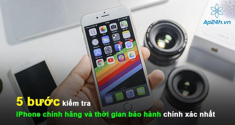 5 bước kiểm tra iPhone chính hãng và thời gian bảo hành chính xác nhất